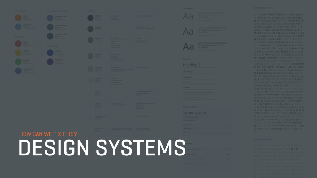 HOW CAN WE FIX THIS? DESIGN SYSTEMS