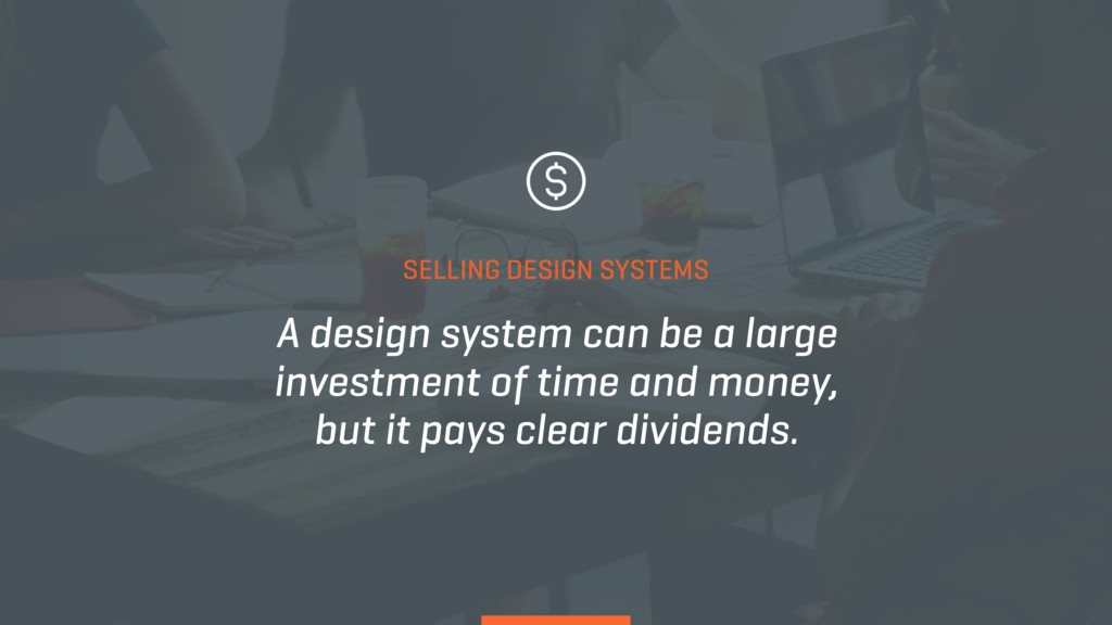 A design system can be a large investment of ti...