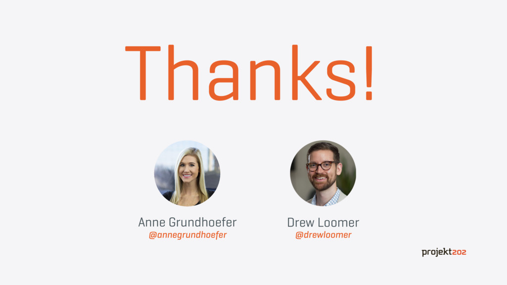 Thanks! Anne Grundhoefer @annegrundhoefer Drew ...