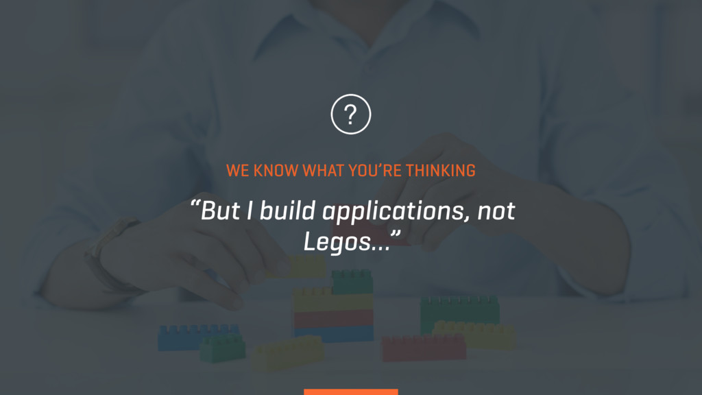 """But I build applications, not Legos…"" WE KNOW ..."