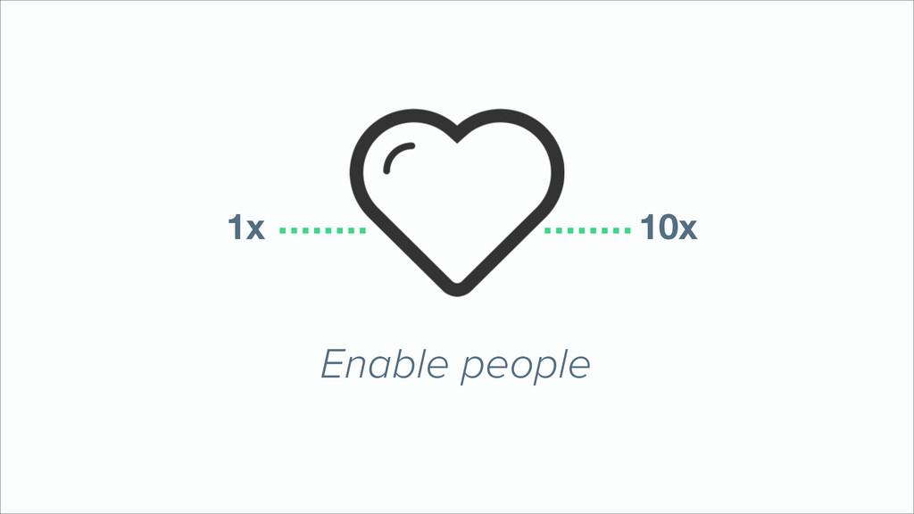 Enable people 1x 10x