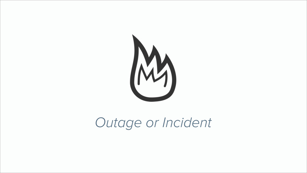 Outage or Incident