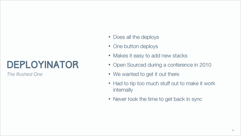 • Does all the deploys • One button deploys • M...