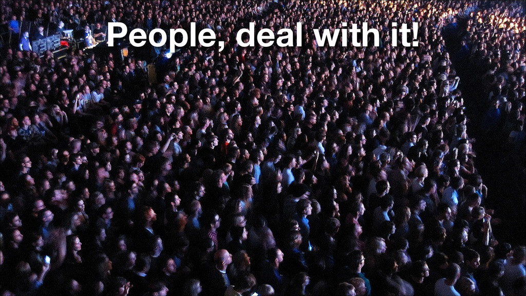 People, deal with it!