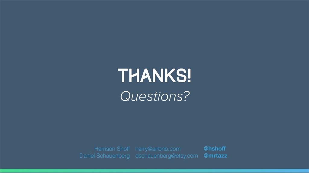 Thanks! Questions? Harrison Shoff Daniel Schaue...
