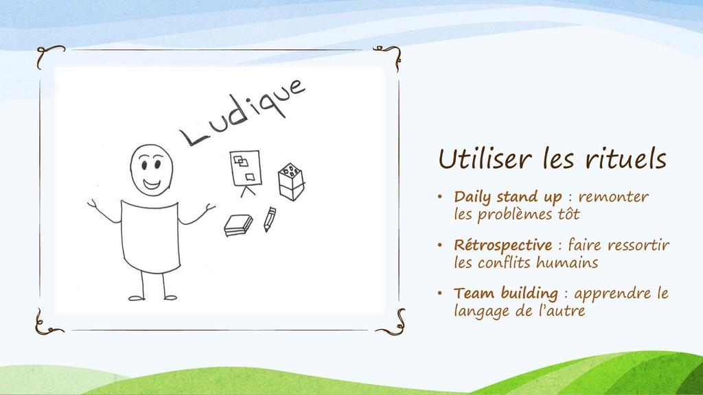 Utiliser les rituels • Daily stand up : remonte...