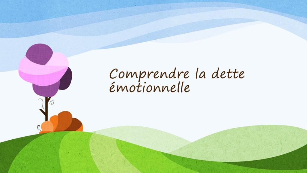 Comprendre la dette émotionnelle