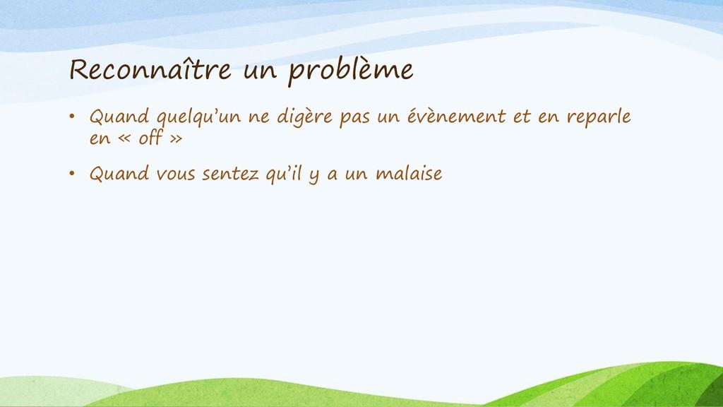 Reconnaître un problème • Quand quelqu'un ne di...