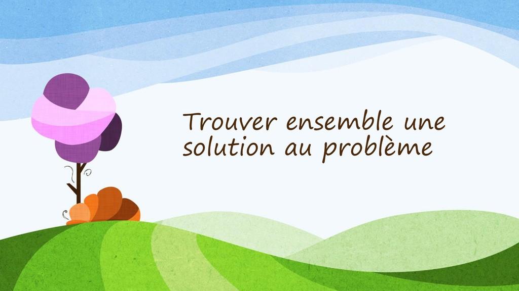 Trouver ensemble une solution au problème