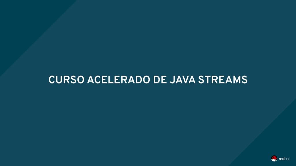 CURSO ACELERADO DE JAVA STREAMS