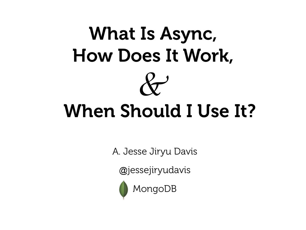 What Is Async, How Does It Work, A. Jesse Jiry...