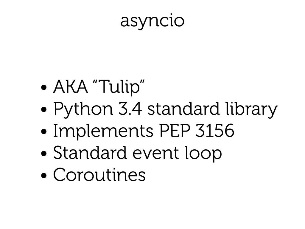 "asyncio • AKA ""Tulip"" • Python 3.4 standard lib..."
