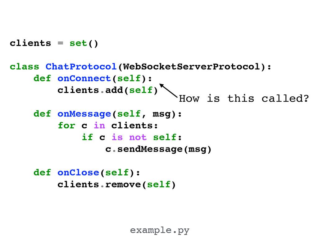 clients = set()! ! class ChatProtocol(WebSocket...