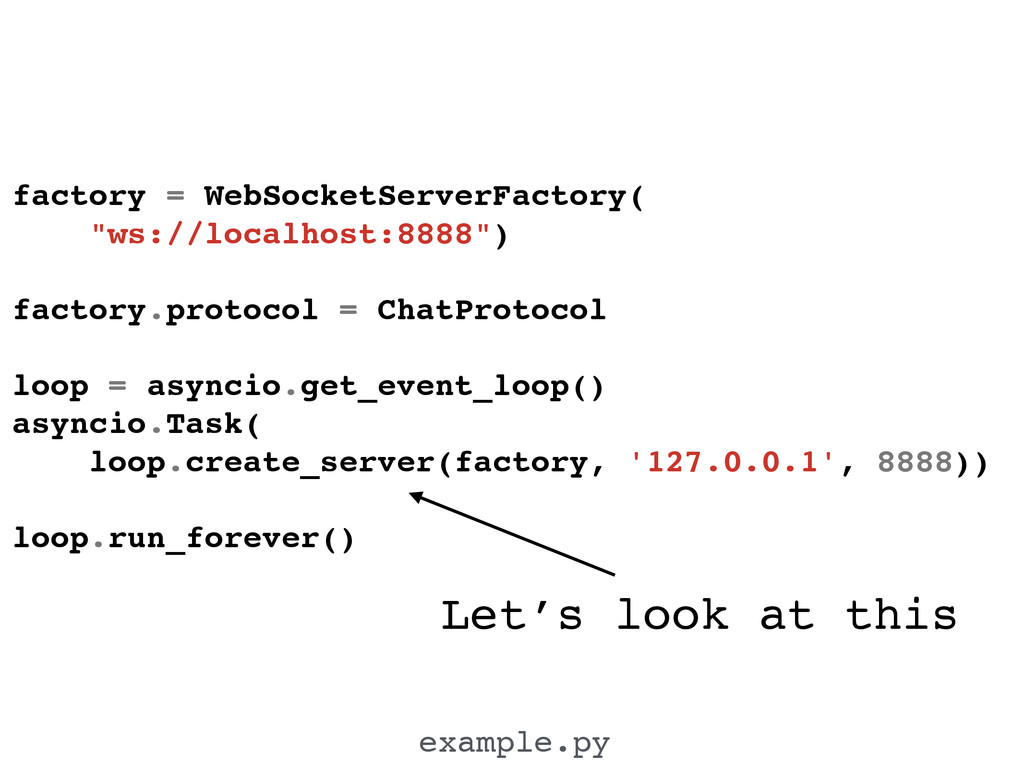 Let's look at this example.py factory = WebSock...