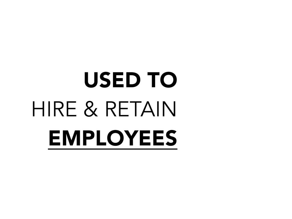 USED TO HIRE & RETAIN EMPLOYEES