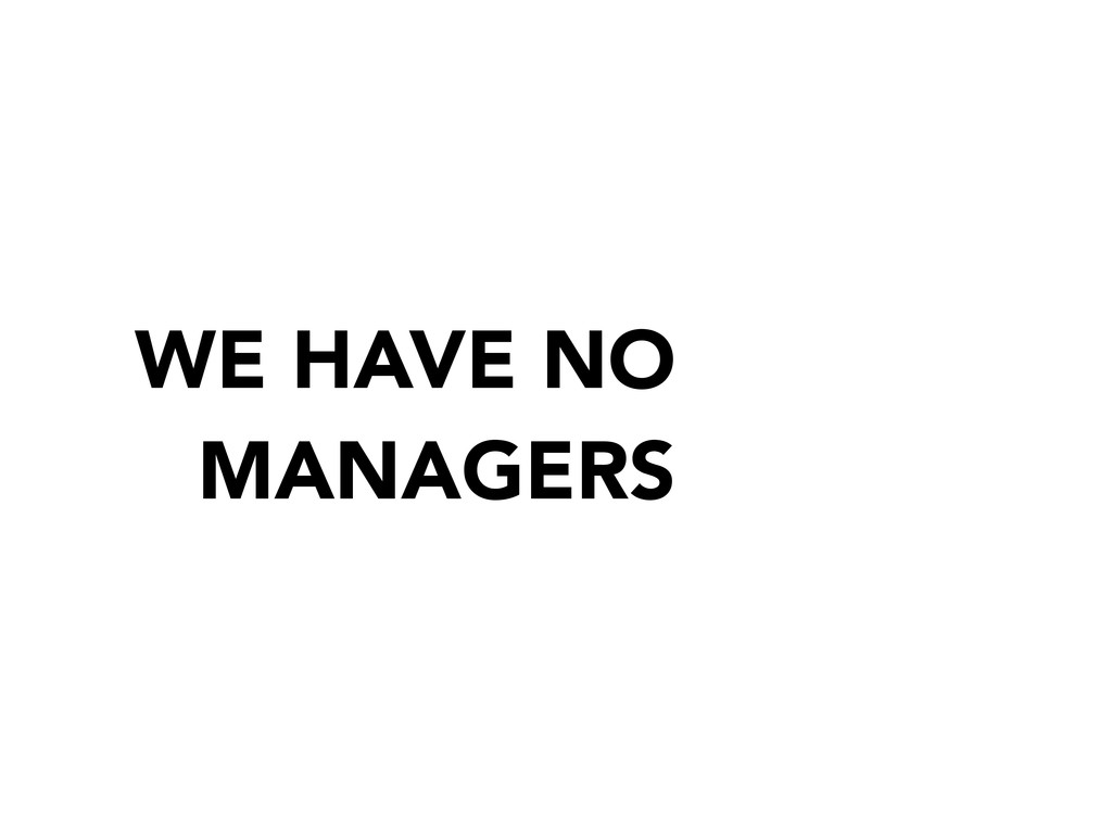 WE HAVE NO MANAGERS