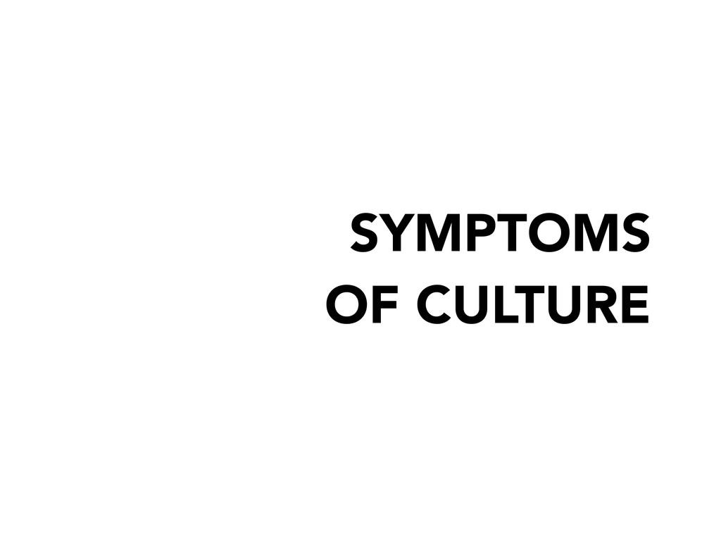 SYMPTOMS OF CULTURE