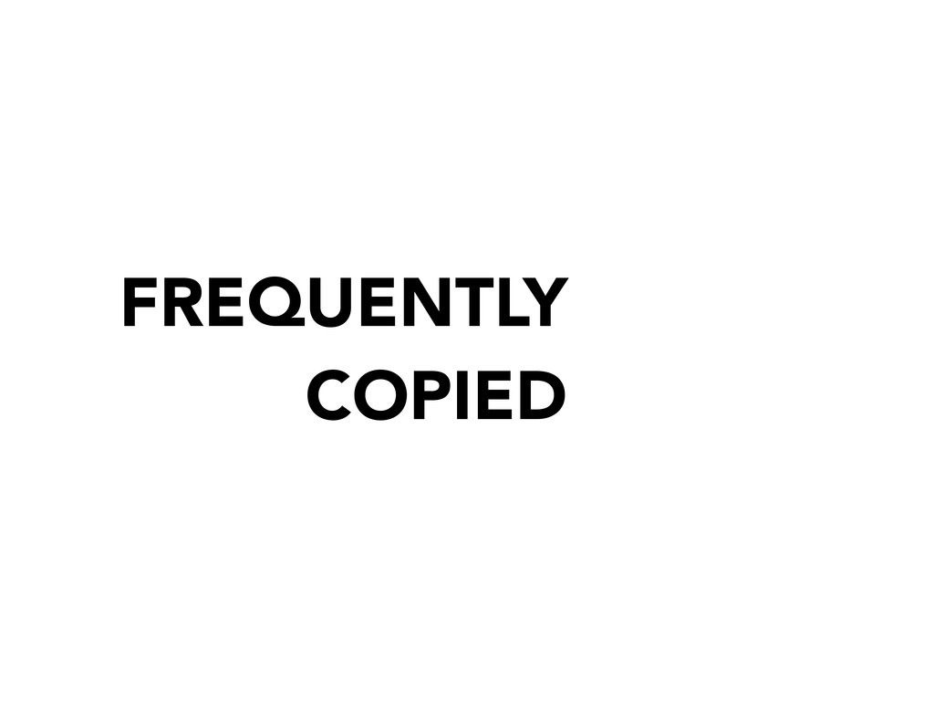 FREQUENTLY COPIED