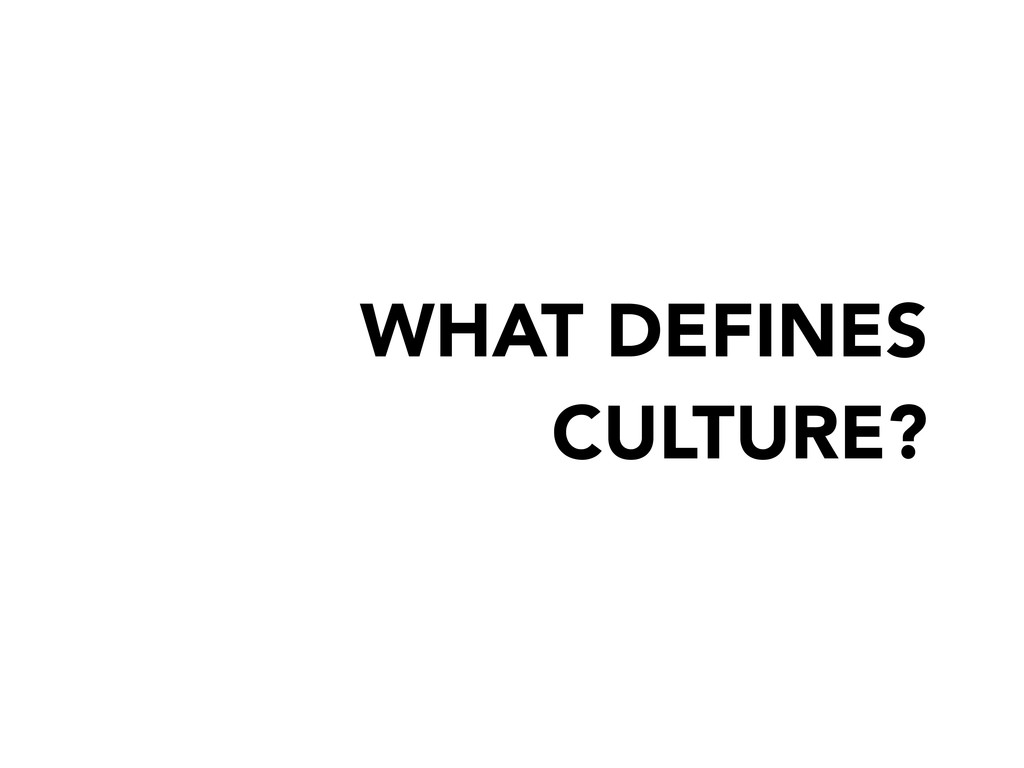 WHAT DEFINES CULTURE?