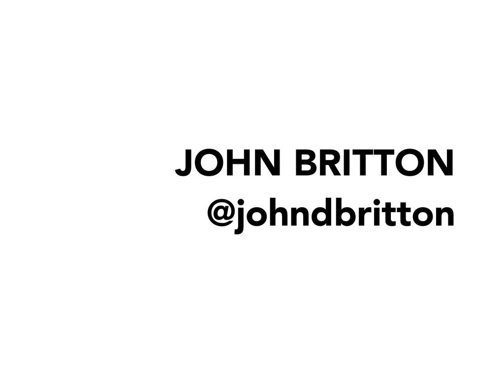 JOHN BRITTON @johndbritton