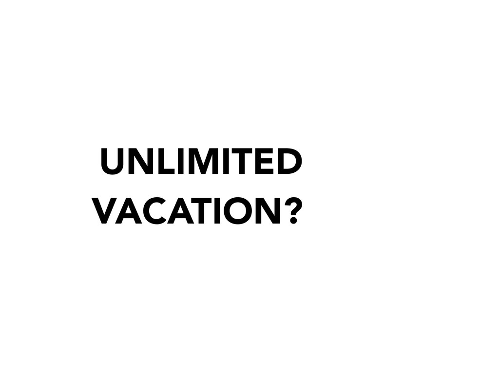 UNLIMITED VACATION?