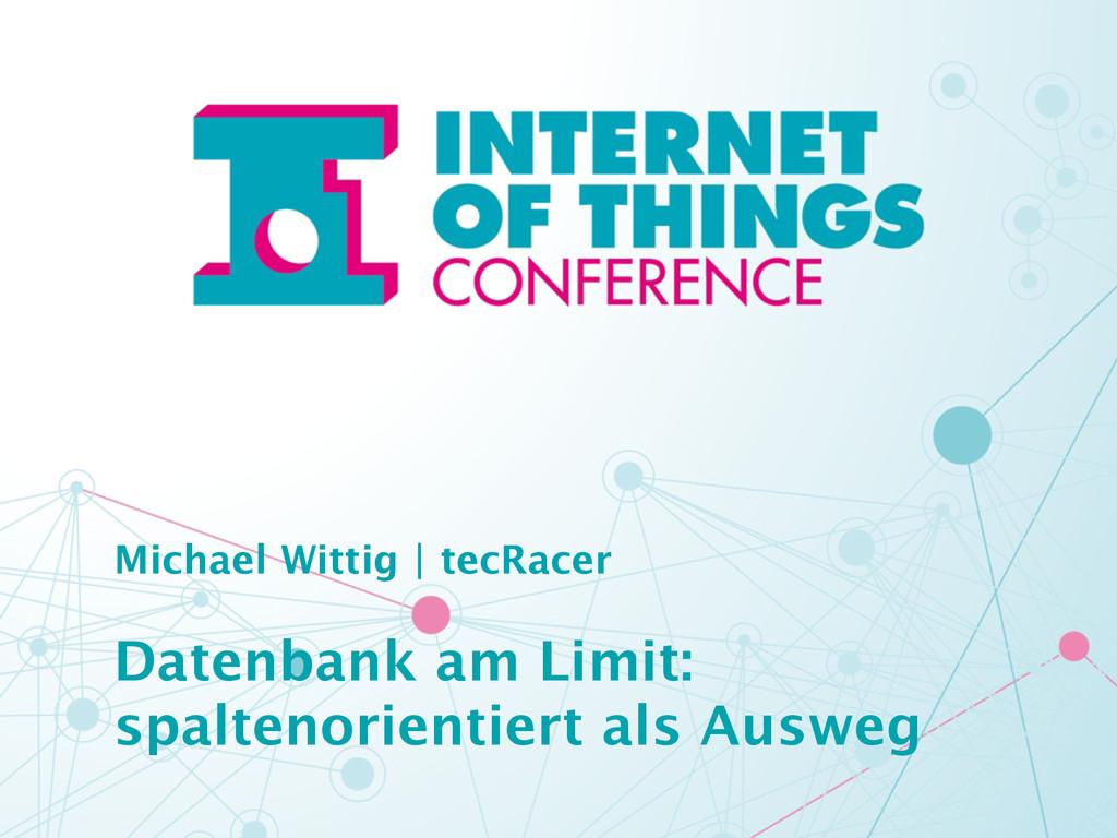 Michael Wittig | tecRacer Datenbank am Limit: s...