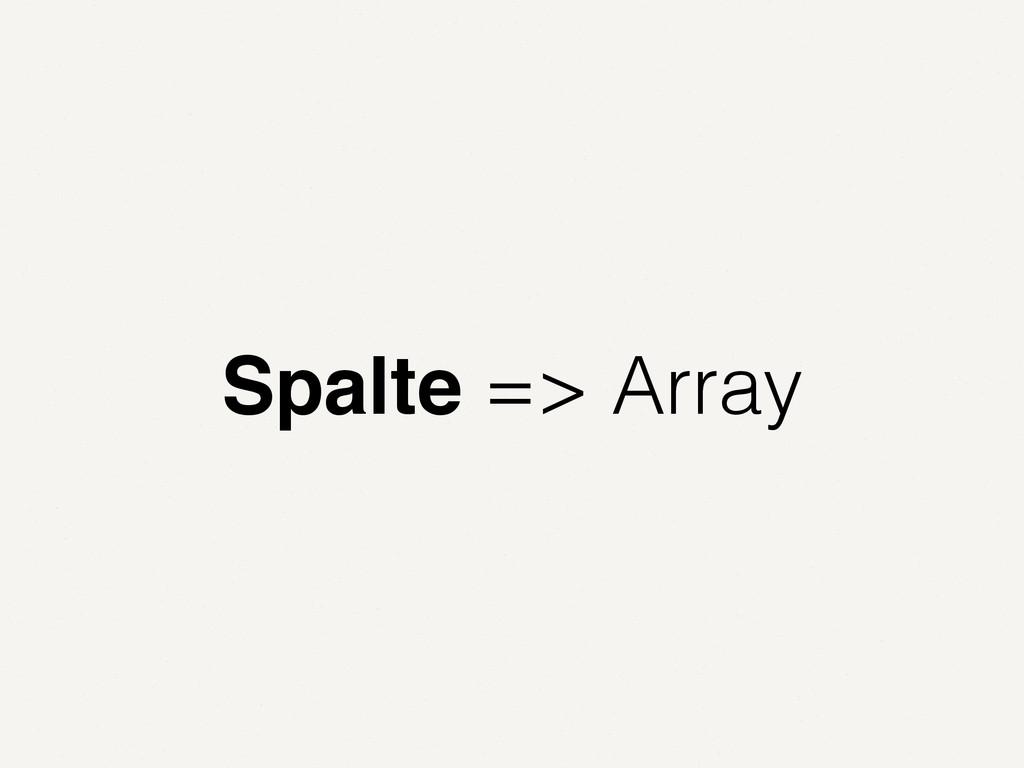 Spalte => Array