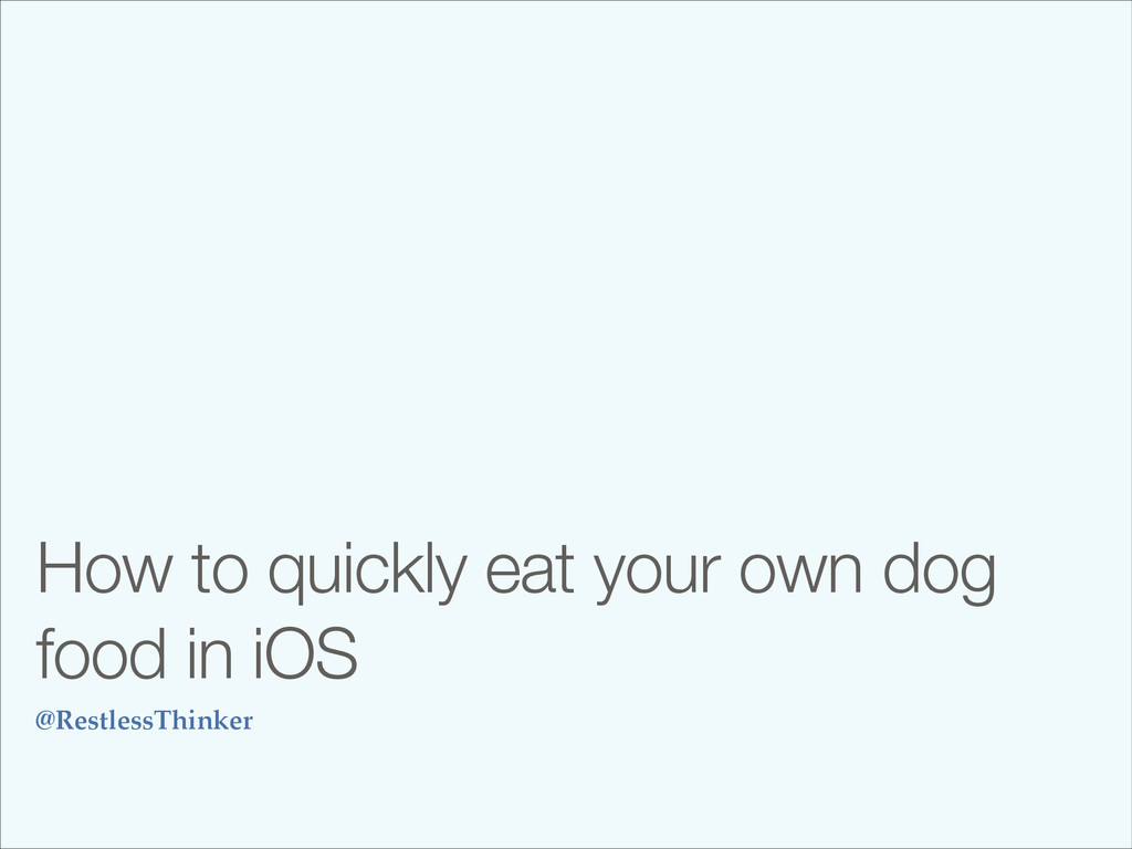 How to quickly eat your own dog food in iOS @Re...