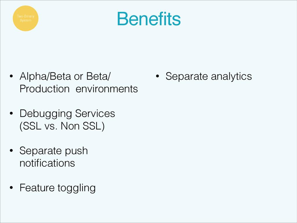 Benefits • Alpha/Beta or Beta/ Production envir...