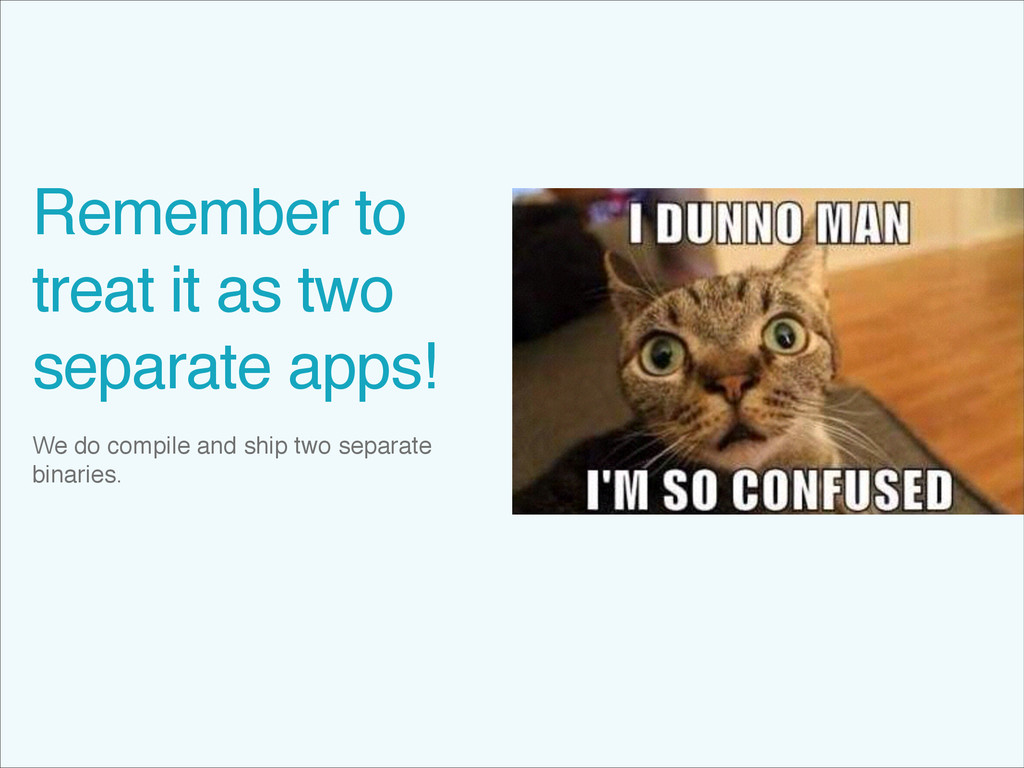 Remember to treat it as two separate apps! We d...