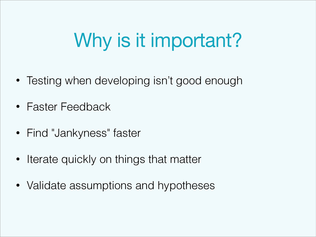 Why is it important? • Testing when developing ...