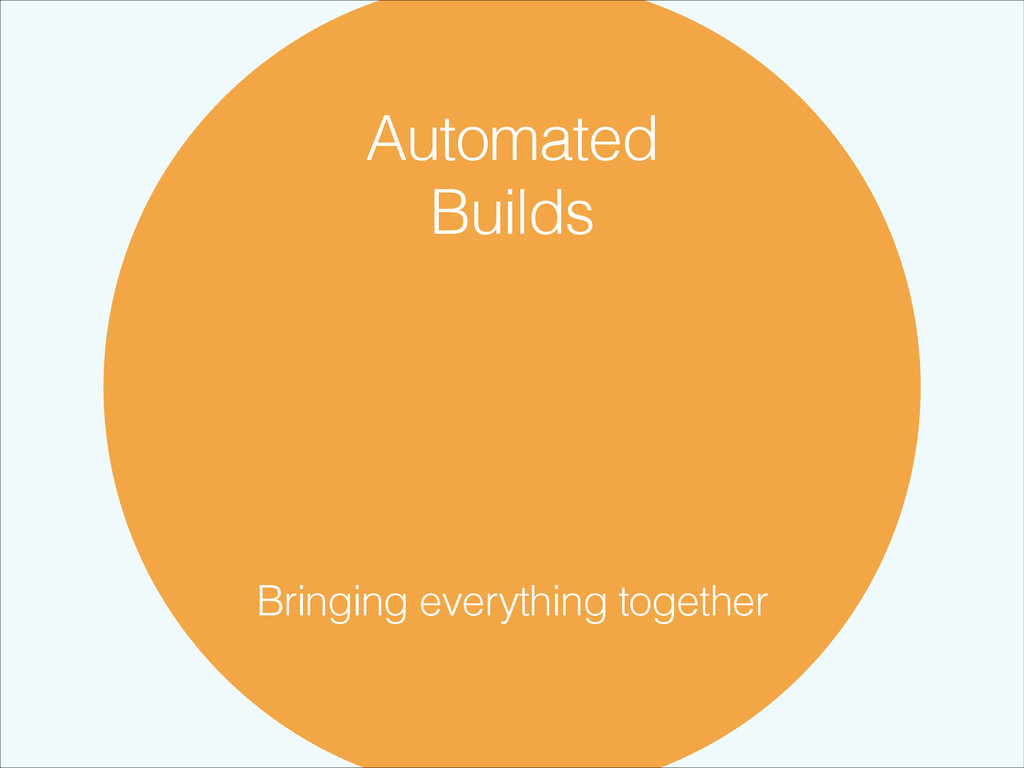 Automated Builds Bringing everything together