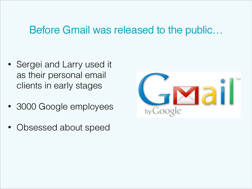 Before Gmail was released to the public… • Serg...