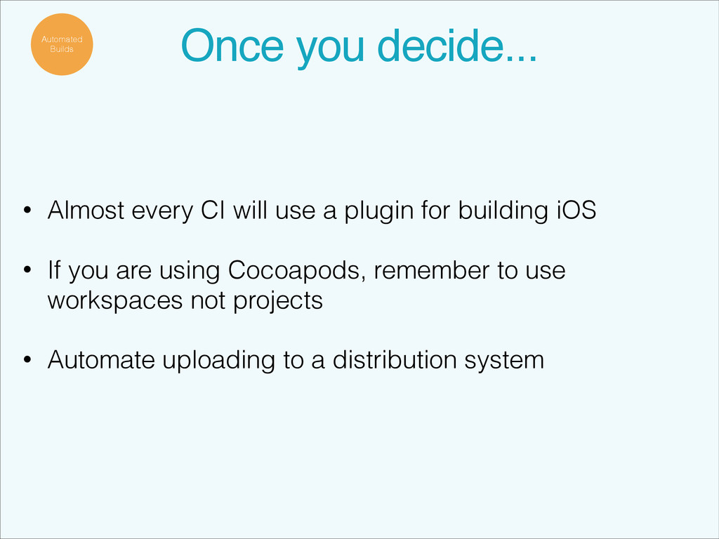 Once you decide... • Almost every CI will use a...