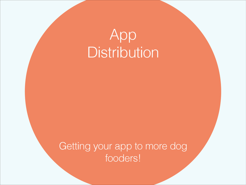 App Distribution Getting your app to more dog f...