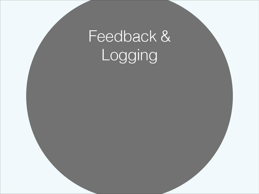 Feedback & Logging