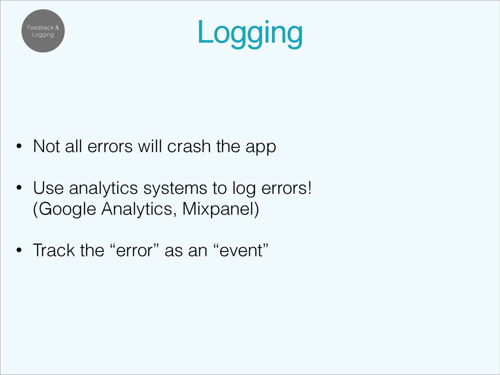 Feedback & Logging Logging! • Not all errors wi...