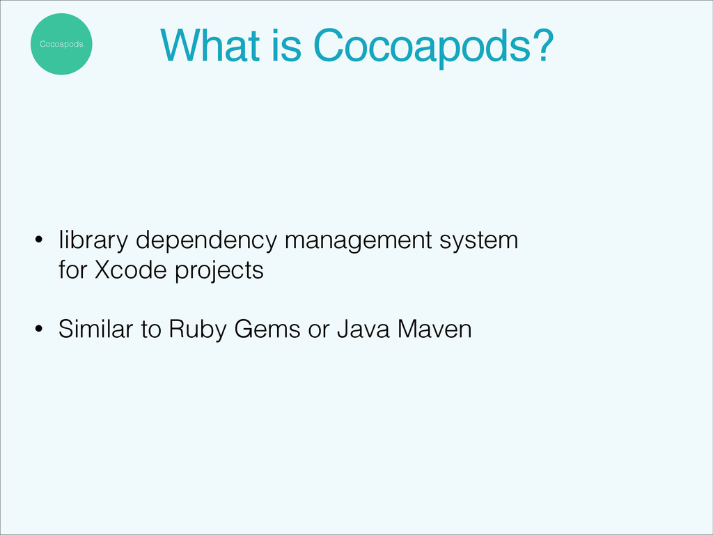 Cocoapods What is Cocoapods?! • library depende...