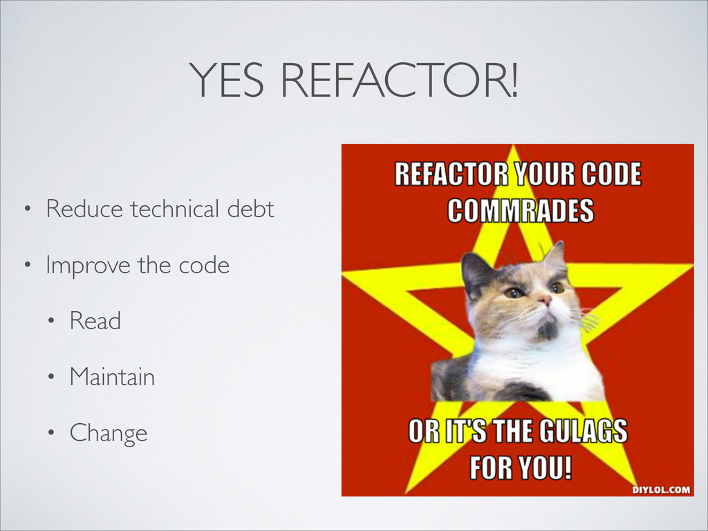 YES REFACTOR! • Reduce technical debt  • Impr...