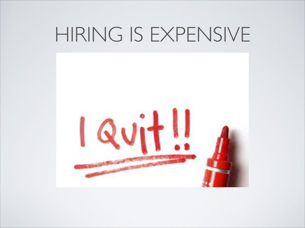 HIRING IS EXPENSIVE