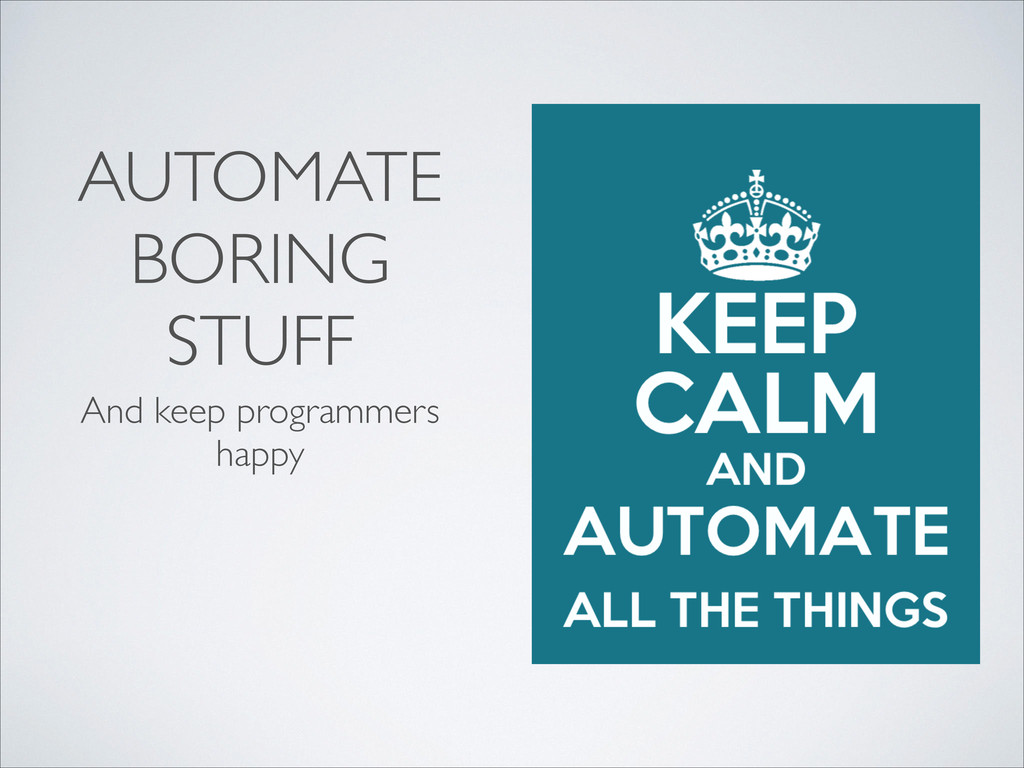 AUTOMATE BORING STUFF And keep programmers happy