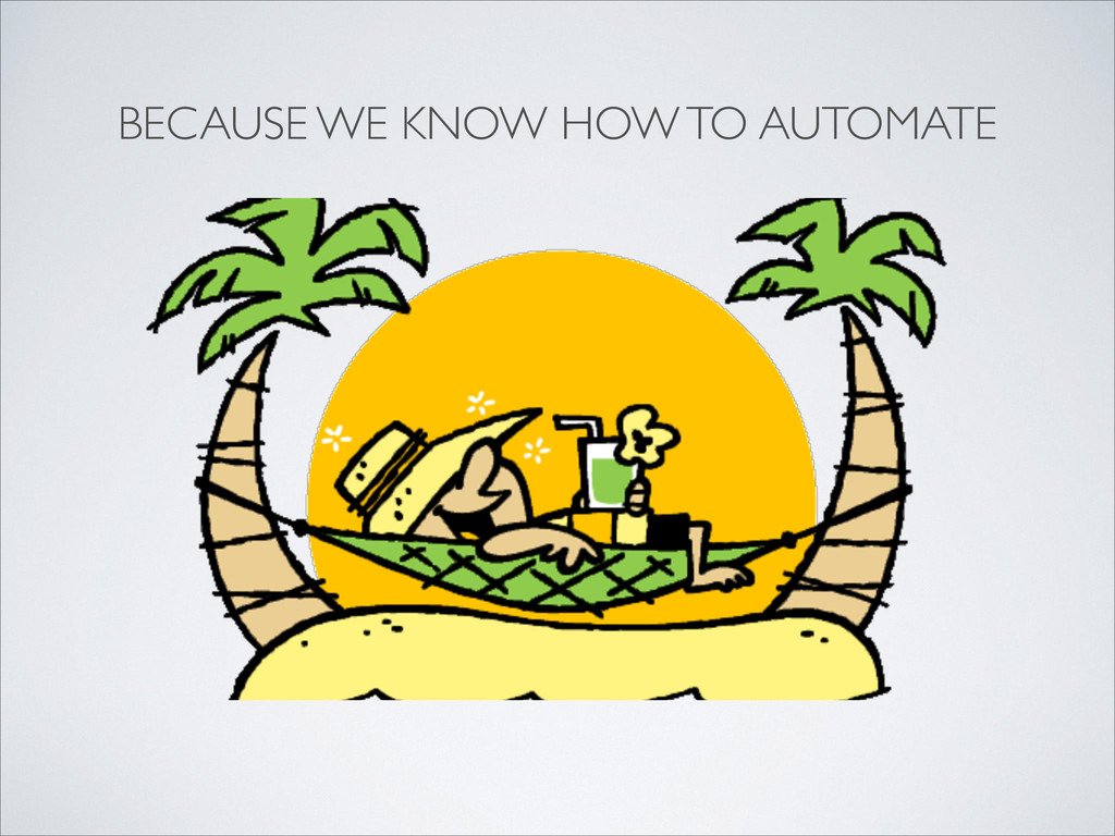 BECAUSE WE KNOW HOW TO AUTOMATE
