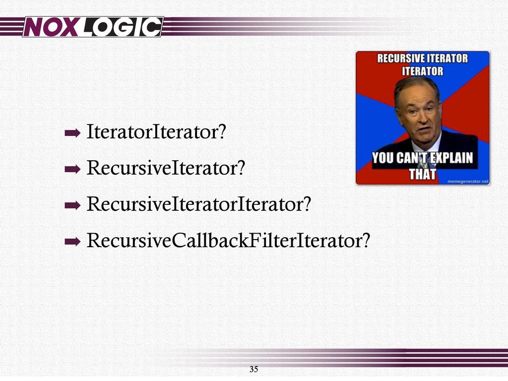 ➡ IteratorIterator? ➡ RecursiveIterator? ➡ Recu...