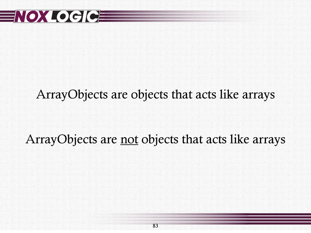 83 ArrayObjects are not objects that acts like ...