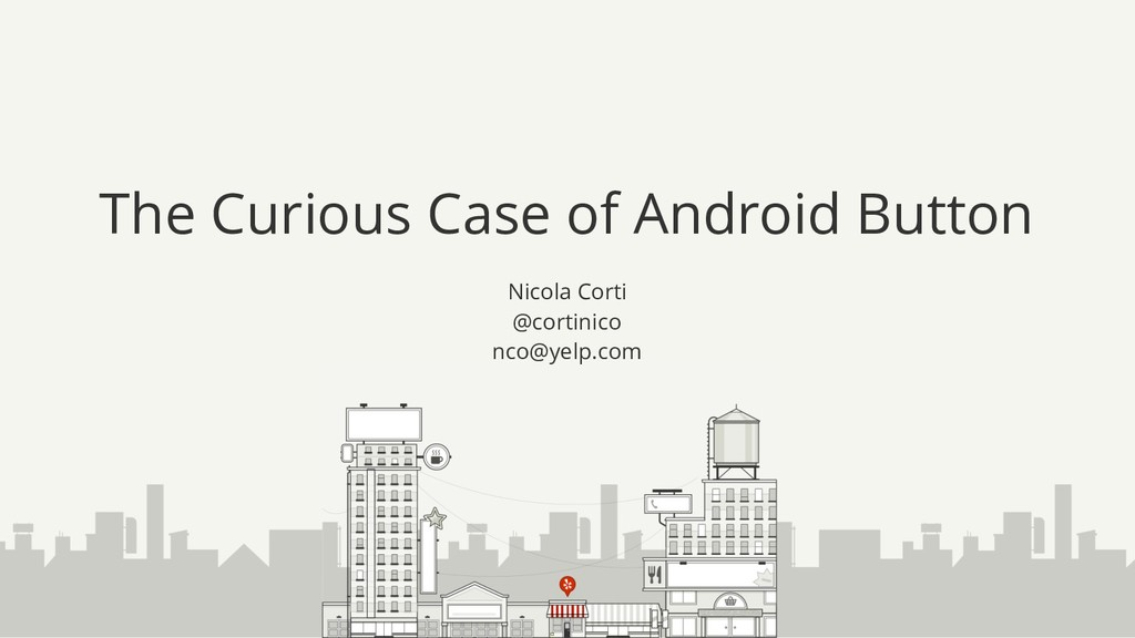 The Curious Case of Android Button Nicola Corti...