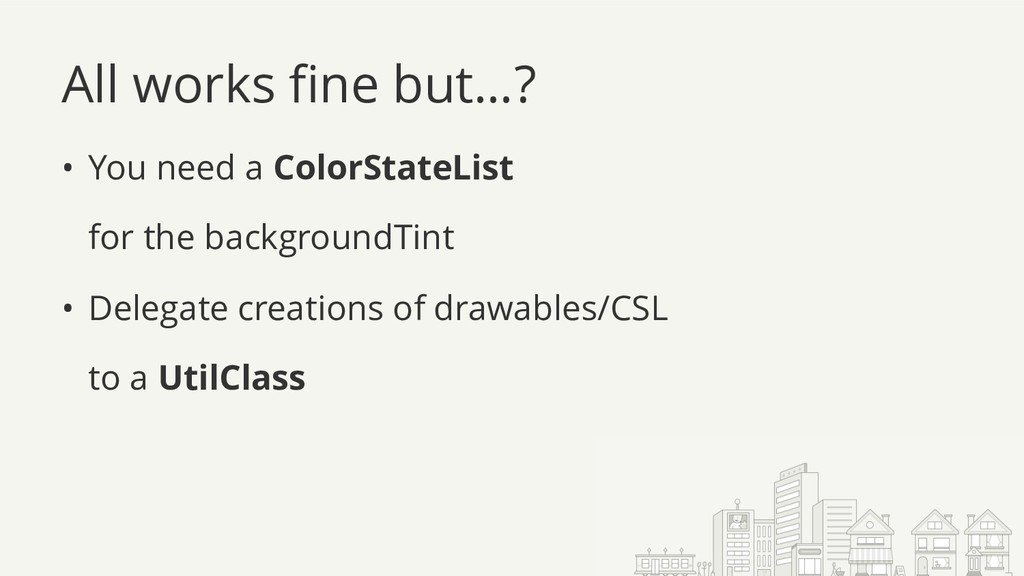All works fine but…? • You need a ColorStateLis...