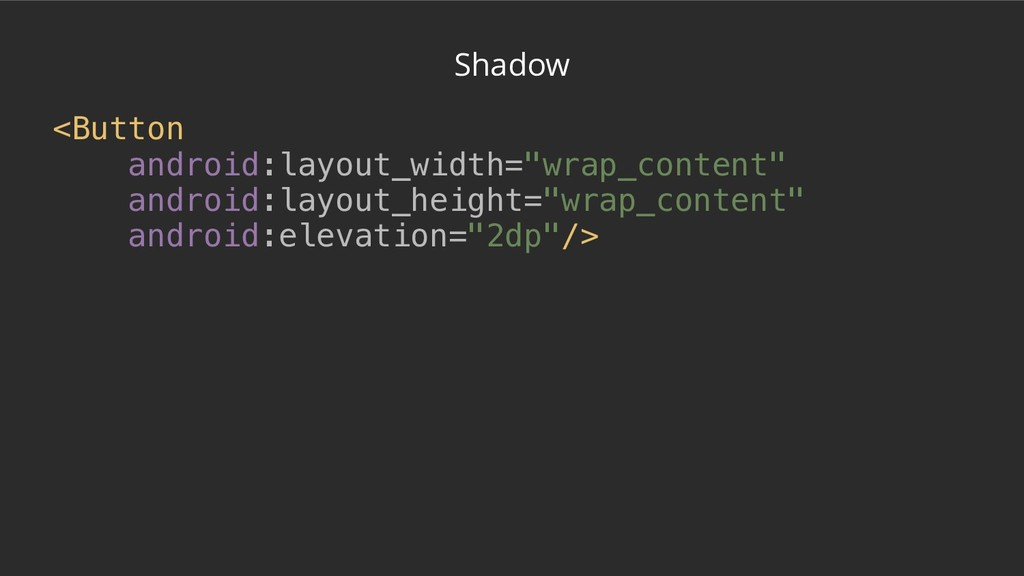 "Shadow <Button android:layout_width=""wrap_conte..."