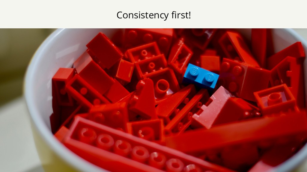 Consistency first!
