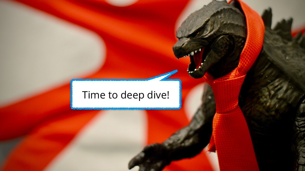 Time to deep dive!