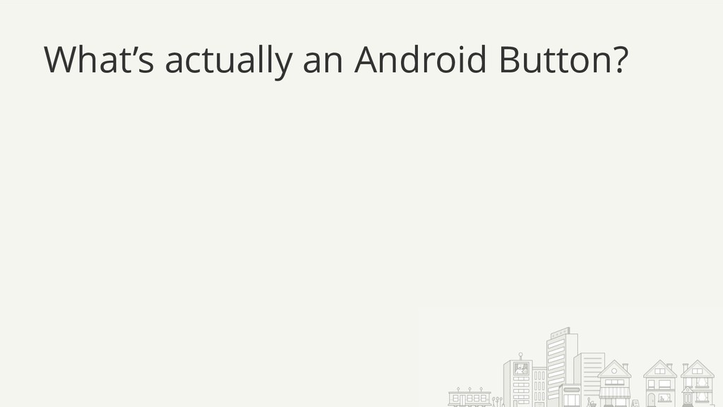 What's actually an Android Button?